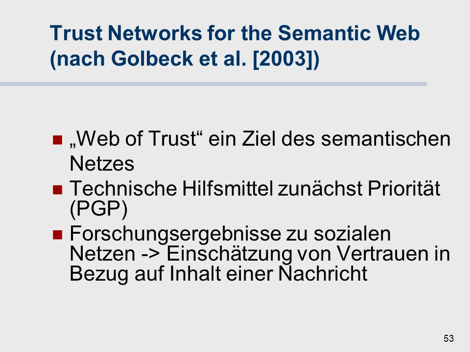 Trust Networks for the Semantic Web (nach Golbeck et al. [2003])